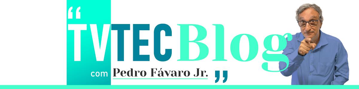 TVTEC Blog com Pedro Fávaro Jr.